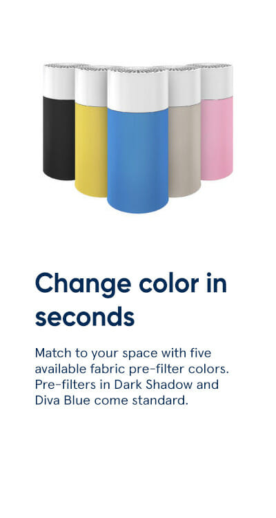 Change color in seconds - Match to your space with five available fabric pre-filter colors. Pre-filters in Dark Shadow and Diva Blue come standard.